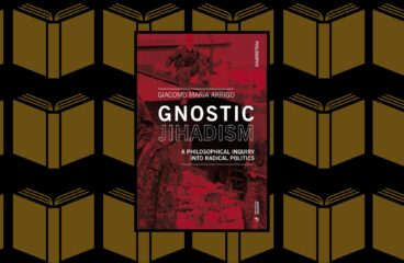 """Gnostic Jihadism. A Philosophical Inquiry into Radical Politics"" by Giacomo Maria Arrigo"